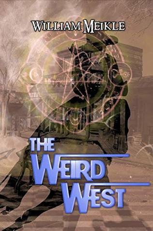 The Weird West: Three Weird Western Short Stories (The William Meikle Chapbook Collection 3)