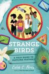 Download ebook Strange Birds: A Field Guide to Ruffling Feathers by Celia C. Pérez