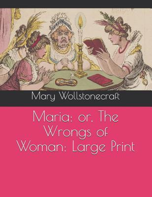 Maria: Or, the Wrongs of Woman: Large Print