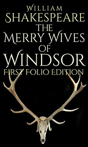 The Merry Wives of Windsor: First Folio Edition (First Folio Editions Book 3)