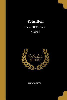 Schriften: Kaiser Octavianus; Volume 1