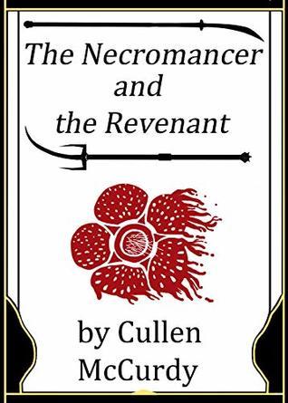 The Necromancer and the Revenant: An Adult High Fantasy Revenge Novel (The Necromancer's Vengeance Book 1)