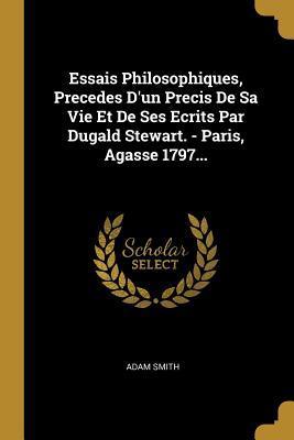 Essais Philosophiques, Precedes d'Un Precis de Sa Vie Et de Ses Ecrits Par Dugald Stewart. - Paris, Agasse 1797...