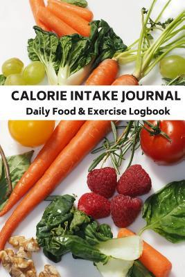 Calorie Intake Journal Daily Food & Exercise Logbook for Counting & Logging for Heathy Living Plan Snacks, Breakfast, Lunch Dinner: Journal for Tracking & Monitoring Before & After for Breakfast, Lunch, Dinner & Snacks for Diabetic Health Care Program