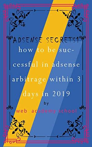 Adsense Secrets how to be successful in adsense arbitrage within 3 days in 2019: Earn up to 1000 $ per day by implementing this method