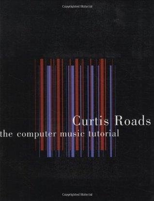 The Computer Music Tutorial 1st (first) Edition by Roads, Curtis [1996]