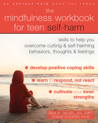 The Mindfulness Workbook for Teen Self-Harm: Skills to Help You Overcome Cutting and Self-Harming Behaviors, Thoughts, and Feelings