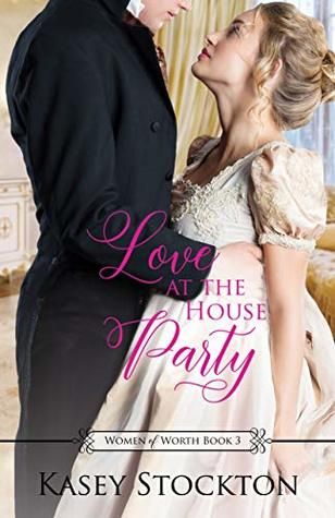 Love at the House Party (Women of Worth #3)