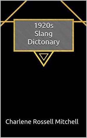 1920s Slang Dictionary: Over 700 Words and Phrases of American Slang from 1920 - 1929