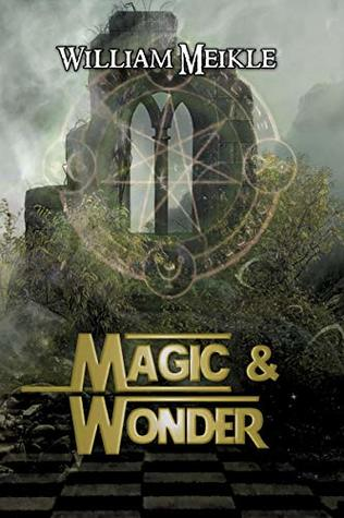 Magic and Wonder: Three Fantasy Tales (The William Meikle Chapbook Collection 7)