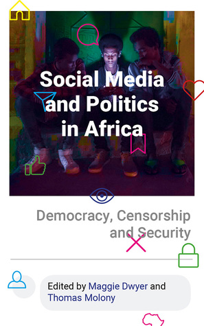 Social Media and Politics in Africa: Democracy, Censorship and Security