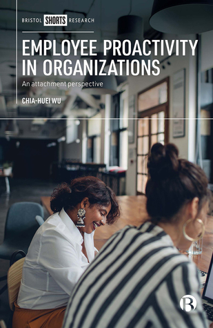 Employee Proactivity in Organizations: An Attachment Perspective