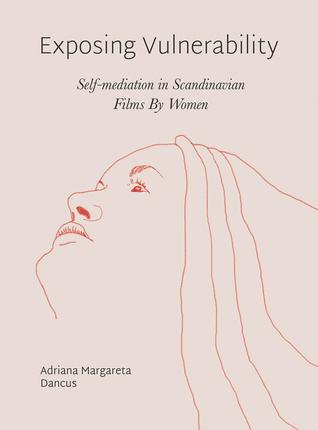 Exposing Vulnerability: Self-Mediation in Scandinavian Films By Women