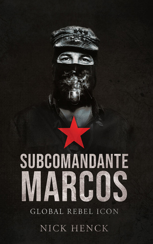 Subcomandante Marcos: Global Rebel Icon