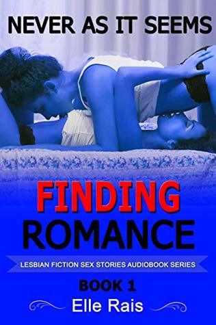 LESBIAN FICTION SEX STORIES AUDIOBOOK SERIES: FINDING ROMANCE BOOK 1: NEVER AS IT SEEMS