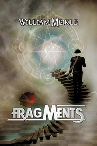 Fragments: Three Dark Fantasy Tales (The William Meikle Chapbook Collection 9)