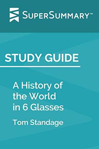 Study Guide: A History Of The World In 6 Glasses by Tom Standage