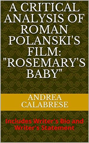 """A CRITICAL ANALYSIS OF ROMAN POLANSKI'S FILM: """"ROSEMARY'S BABY"""": Includes Writer's Bio and Writer's Statement (Masters of Film and Theatre, Volume Book 1)"""
