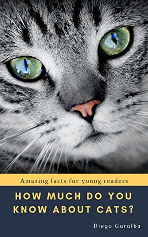 HOW MUCH DO YOU KNOW ABOUT CATS?: Amazing facts for young readers with great pictures. (How Much do You Know About...? Book 2)
