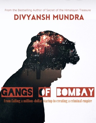 Gangs of Bombay: From Failing a Million-Dollar Startup to Creating a Criminal Empire