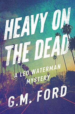 Heavy on the Dead (Leo Waterman #12)