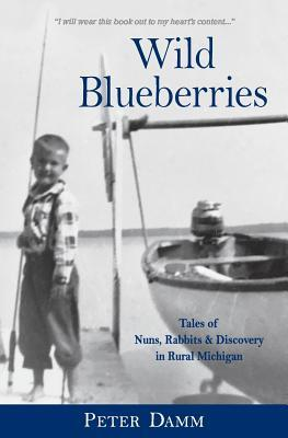 Wild Blueberries: Nuns, Rabbits & Discovery in Rural Michigan