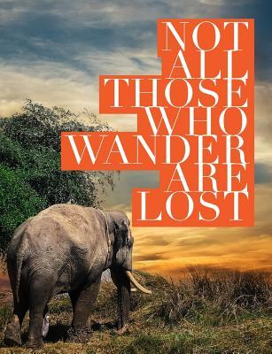Not All Those Who Wander Are Lost: Elephant Composition Journal (Standard Size Wide Ruled Personalized African Elephants Notebook)