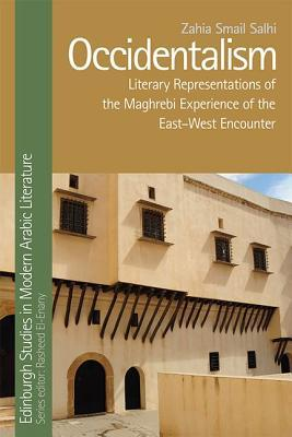 Occidentalism: Literary Representations of the Maghrebi Experience of the East-West Encounter