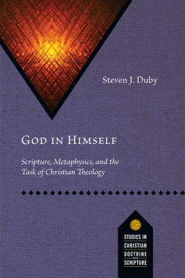 God in Himself: Scripture, Metaphysics, and the Task of Christian Theology