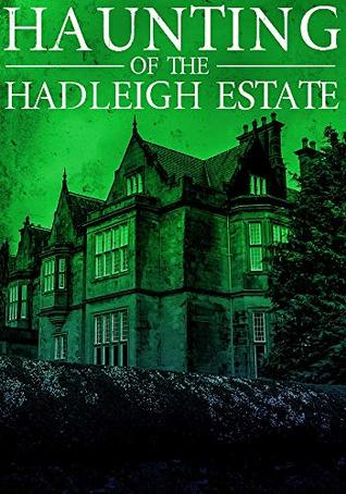 The Haunting of Hadleigh Estate (A Riveting Haunted House Mystery Series Book 7)