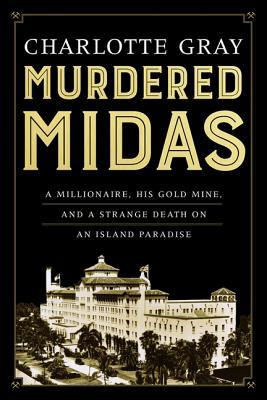 Murdered Midas: The Glittering Life and Bizarre Death of a Man Who Owned a Gold Mine