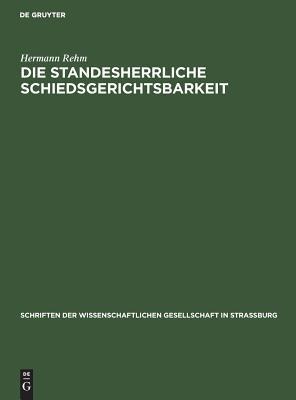 Die Standesherrliche Schiedsgerichtsbarkeit: Ihre Zul�ssigkeit Und Ihre Grenzen Im Heutigen Rechte. Denkschrift