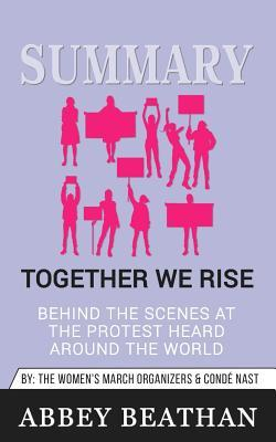 Summary of Together We Rise: Behind the Scenes at the Protest Heard Around the World by Jamia Wilson & Conde Nast