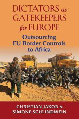 Dictators as Gatekeepers: Outsourcing Eu Border controls to Africa