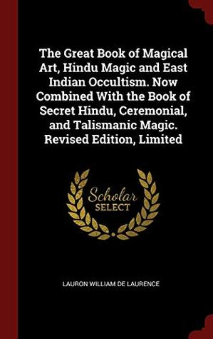 The Great Book of Magical Art, Hindu Magic and East Indian Occultism. Now Combined With the Book of Secret Hindu, Ceremonial, and Talismanic Magic. Revised Edition, Limited; Revised Edition, Limited