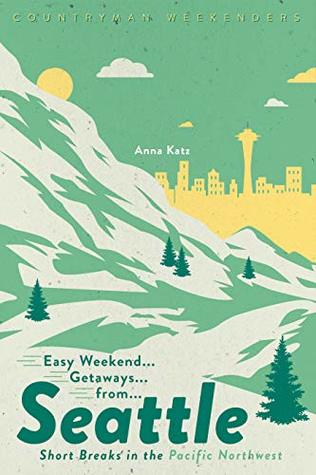 Easy Weekend Getaways from Seattle: Short Breaks in the Pacific Northwest (1st Edition)