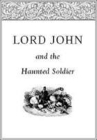 Lord John and the Haunted Soldier (Lord John Grey, #2.5)