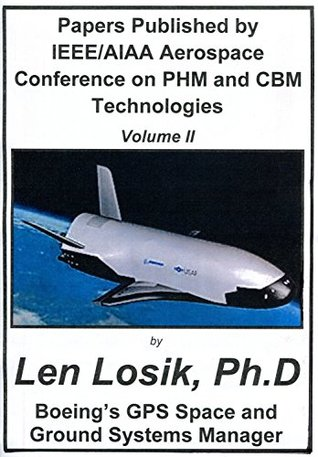 Volume II Len Losik's Papers Published by IEEE/AIAA Aerospace Conference on PHM and CBM Technologies: Using PHM Technology to Identify Spacecraft Equipment ... to Space and Playing in Space Safe Book 2)
