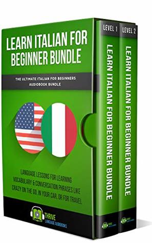 Learn Italian Beginner Bundle: The Ultimate Italian for Beginners Audiobook Bundle: Language Lessons for Learning Vocabulary & Conversation Phrases Like ... Travel (Learn Italian Beginners Bundle 1)