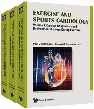 Exercise and Sports Cardiology: (In 3 Volumes) - Volume 1: Cardiac Adaptations and Environmental Stress During Exercise, Volume 2: Specific Diseases and ... and Unusual Problems in Athletes