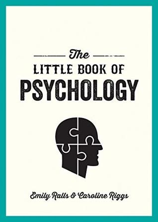 The Little Book of Psychology: An Introduction to the Key Psychologists and Theories You Need to Know