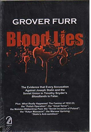 Blood Lies: The Evidence That Every Accusation Against Joseph Stalin and the Soviet Union in Timothy Snyder's Bloodlands Is False
