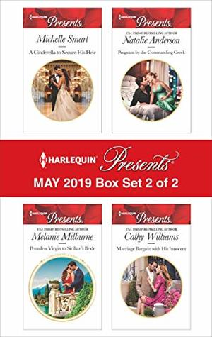 Harlequin Presents - May 2019 - Box Set 2 of 2: A Cinderella To Secure His Heir\Penniless Virgin To Sicilian's Bride\Pregnant By The Commanding Greek\Marriage Bargain With His Innocent