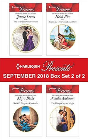 Harlequin Presents September 2018 - Box Set 2 of 2: The Heir the Prince Secures\Sheikh's Pregnant Cinderella\Bound by Their Scandalous Baby\The King's Captive Virgin