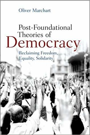 Post-Foundational Theories of Democracy: Reclaiming Freedom, Equality, Solidarity