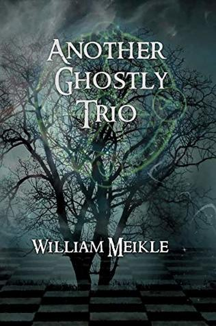 Another Ghostly Trio: Three Ghost Stories (The William Meikle Chapbook Collection 14)