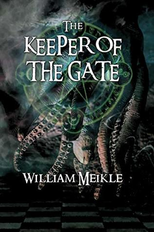 The Keeper of the Gate: Three Lovecraftian Stories (The William Meikle Chapbook Collection 15)