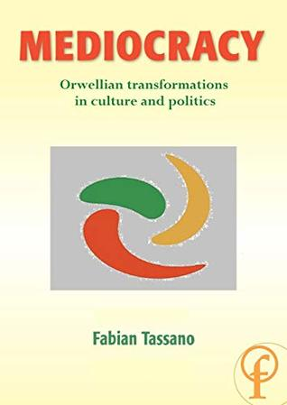 Mediocracy: Orwellian transformations in culture and politics