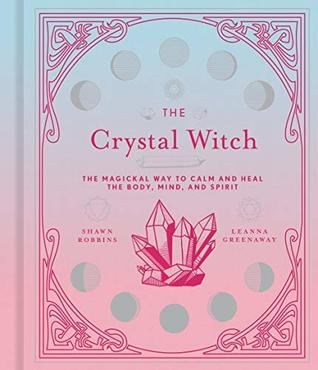 The Crystal Witch: The Magickal Way to Calm and Heal the Body, Mind, and Spirit (The Modern-Day Witch Book 6)