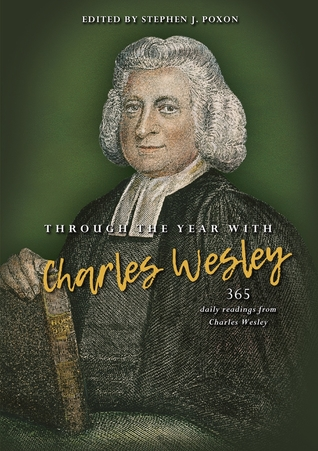 Through the Year with Charles Wesley: 365 Daily Readings from Charles Wesley